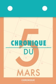 Chronique du 5 mars ebook by Éditions Chronique