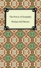 The Power of Sympathy ebook by William Hill Brown