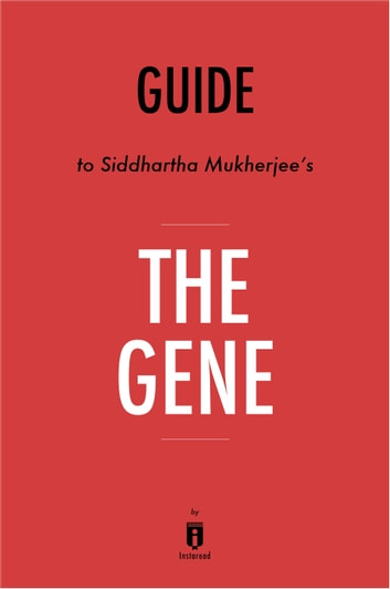 Guide to Siddhartha Mukherjee's The Gene by Instaread ebook by Instaread
