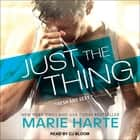 Just the Thing audiobook by Marie Harte