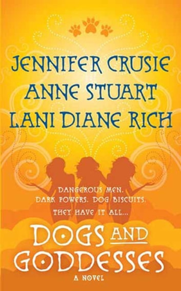 Dogs and Goddesses - A Novel ebook by Jennifer Crusie,Anne Stuart