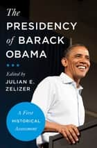 The Presidency of Barack Obama - A First Historical Assessment ebook by Julian Zelizer