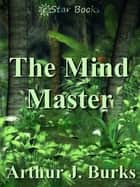 The Mind Master ebook by Arthur J Burks