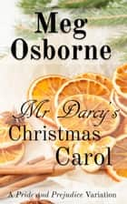 Mr Darcy's Christmas Carol: A Pride and Prejudice Variation ebook by Meg Osborne
