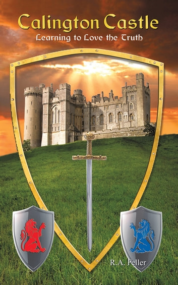 Calington Castle - Learning to Love the Truth ebook by R.A. Feller