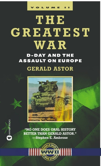 The Greatest War - Volume II - D-Day and the Assault on Europe ebook by Gerald Astor