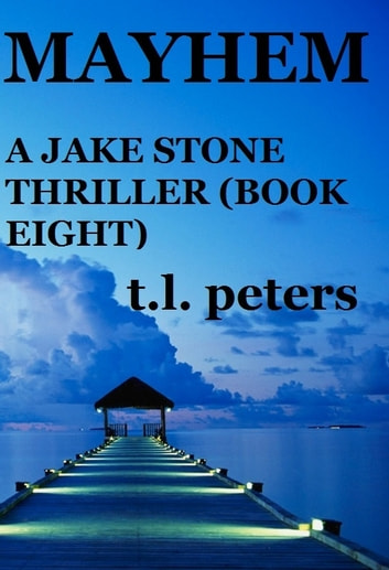 Mayhem, A Jake Stone Thriller (Book Eight) ebook by T.L. Peters