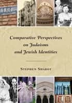 Comparative Perspectives on Judaisms and Jewish Identities ebook by Stephen Sharot