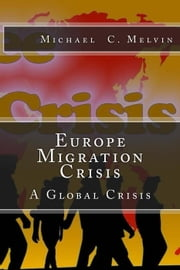 Europe Migration Crisis ebook by Dr. Michael C. Melvin