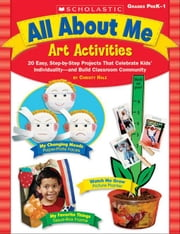 All About Me Art Activities: 20 Easy, Step-by-Step Projects That Celebrate Kids' Individuality-and Build Classroom Community ebook by Hale, Christy