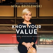 Know Your Value - Women, Money, and Getting What You're Worth audiobook by Mika Brzezinski