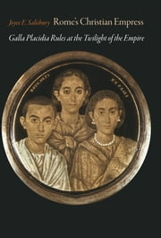Rome's Christian Empress - Galla Placidia Rules at the Twilight of the Empire ebook by Joyce E. Salisbury