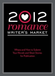 2012 Romance Writer's Market: Where and how to submit your novels and short stories for publication ebook by Robert Lee Brewer
