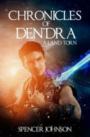 Chronicles of Den'dra: A Land Torn ebook by Spencer Johnson