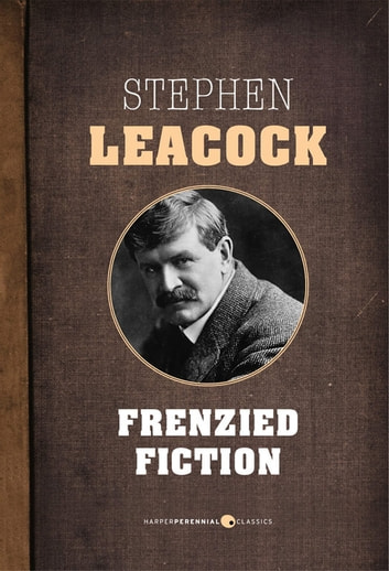 Frenzied Fiction ebook by Stephen Leacock