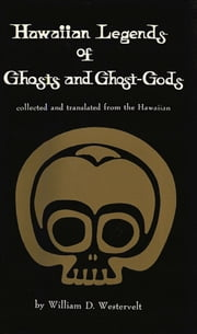 Hawaiian Legends of Ghosts and Ghost-Gods ebook by William D. Westervelt