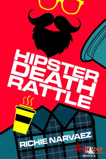 Hipster Death Rattle ebook by Richie Narvaez