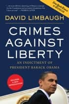 Crimes Against Liberty - An Indictment of President Barack Obama eBook by David Limbaugh