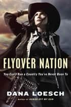 Flyover Nation - You Can't Run a Country You've Never Been To ebook by Dana Loesch