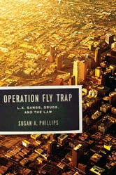 Operation Fly Trap - L. A. Gangs, Drugs, and the Law ebook by Susan A. Phillips