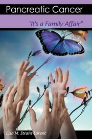 Pancreatic Cancer: It's a Family Affair ebook by Lisa M. Strahs-Lorenc