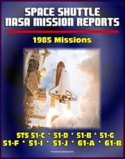 Space Shuttle NASA Mission Reports: 1985 Missions, STS 51-C, STS 51-D, STS 51-B, STS 51-G, STS 51-F, STS 51-I, STS 51-J, STS 61-A, STS 61-B ebook by Progressive Management