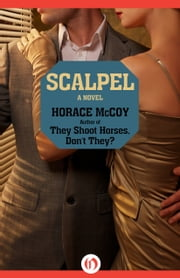 Scalpel - A Novel ebook by Horace McCoy