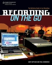 Recording on the Go - The Definitive Guide to Live Recording ebook by Gary Gottlieb,Paul Hennerich