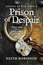 Prison of Despair - Island of Fog, #8 ebook by Keith Robinson