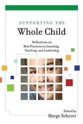 Supporting the Whole Child - Reflections on Best Practices in Learning, Teaching, and Leadership ebook by