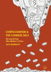 Confucianism and the Chinese Self - Re-examining Max Weber's China ebook by Jack Barbalet