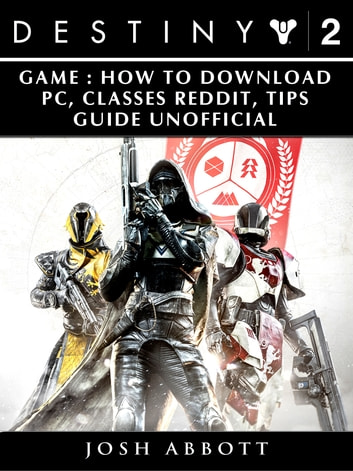 Destiny 2 Game: How to Download, PC, Classes, Reddit, Tips Guide Unofficial