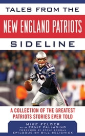 Tales from the New England Patriots Sideline - A Collection of the Greatest Stories of the Team's First 40 Years ebook by Mike Felger,Bill Belichick