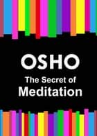 The Secret of Meditation ebook by Osho, Osho International Foundation