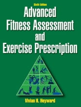 Advanced Fitness Assessment and Exercise Prescription-6th Edition ebook by Vivian H. Heyward