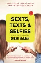Sexts, Texts and Selfies: How to keep your children safe in the digital space ebook by