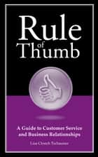 Rule of Thumb: A Guide to Customer Service and Business Relationships ebook by Lisa Tschauner