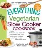 The Everything Vegetarian Slow Cooker Cookbook - Includes Tofu Noodle Soup, Fajita Chili, Chipotle Black Bean Salad, Mediterranean Chickpeas, Hot Fudge Fondue …and hundreds more! ebook by Amy Snyder, Justin Snyder