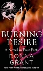 Burning Desire: Part 4 - A Dark King Novel in Four Parts ebook by Donna Grant