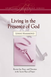 Living in the Presence of God ebook by Lynne Hammond