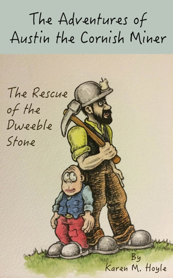 The Adventures of Austin the Cornish Miner: The Rescue of the Dweeble Stone ebook by Karen Hoyle