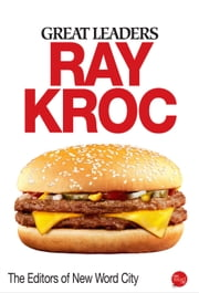 Great Leaders: Ray Kroc ebook by The Editors of New Word City