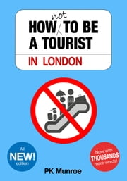 How Not to Be a Tourist in London ebook by PK Munroe