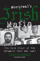 Montreal's Irish Mafia - The True Story of the Infamous West End Gang ebook by D'Arcy O'Connor