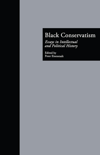 Black Conservatism - Essays in Intellectual and Political History ebook by