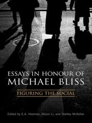 Essays in Honour of Michael Bliss - Figuring the Social ebook by E.A. Heaman,Alison Li,Shelley McKellar