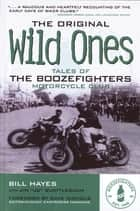 The Original Wild Ones: Tales of the Boozefighters Motorcycle Club - Tales of the Boozefighters Motorcycle Club ebook by