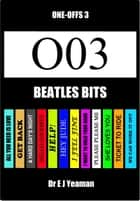 Beatles Bits (One-Offs 3) ebook by Dr E J Yeaman