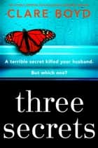 Three Secrets - An utterly gripping psychological suspense thriller ebook by Clare Boyd