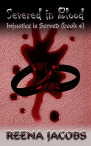 Severed in Blood [Injustice is Served Book 4] ebook by Reena Jacobs